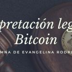 Interpretacion legal de bitcoin evangelina rodriguez