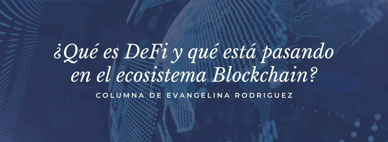 ¿Qué es DeFi y qué está pasando en el ecosistema Blockchain? Evangelina Rodriguez