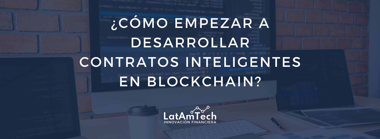 ¿Cómo empezar a desarrollar contratos inteligentes en Blockchain? LatAmTech Finance